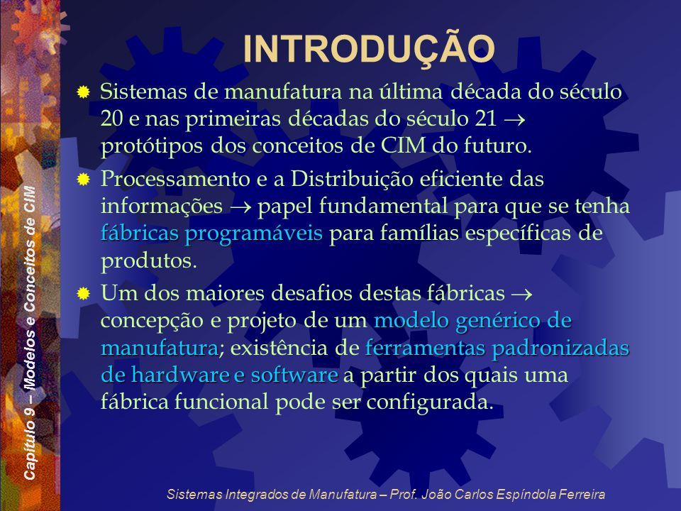 INTRODUÇÃO Sistemas de manufatura na última década do século 20 e nas primeiras décadas do século 21  protótipos dos conceitos de CIM do futuro.