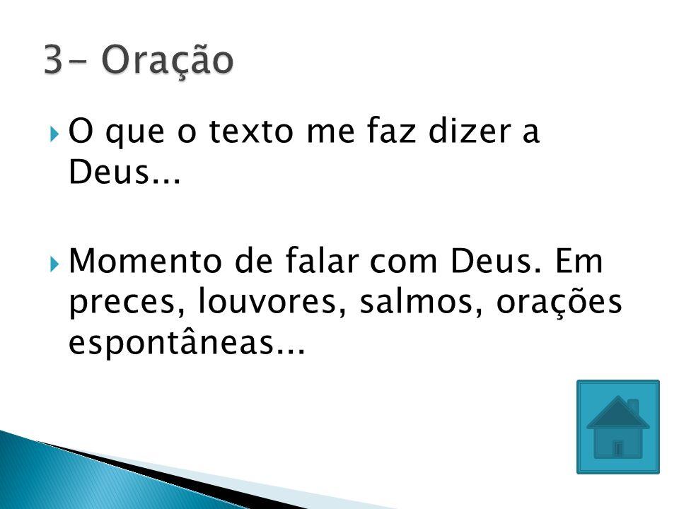 3- Oração O que o texto me faz dizer a Deus...