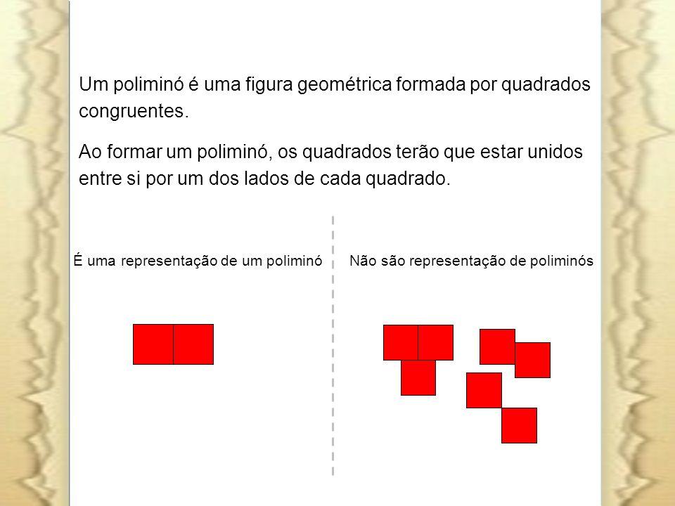 Um poliminó é uma figura geométrica formada por quadrados congruentes.