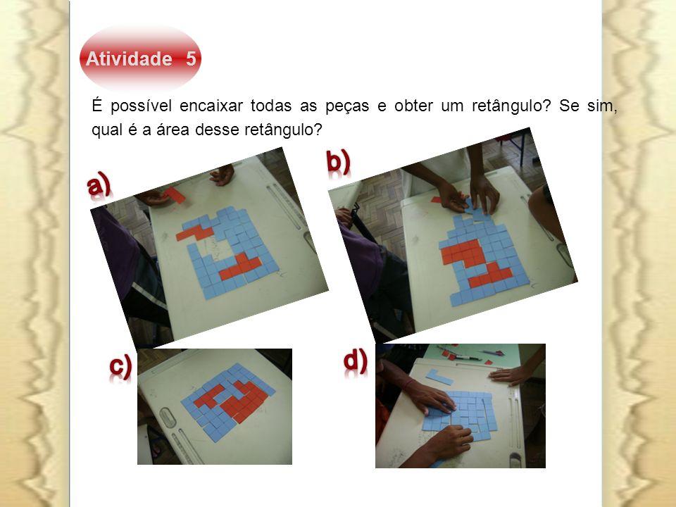 Atividade 5 É possível encaixar todas as peças e obter um retângulo Se sim, qual é a área desse retângulo
