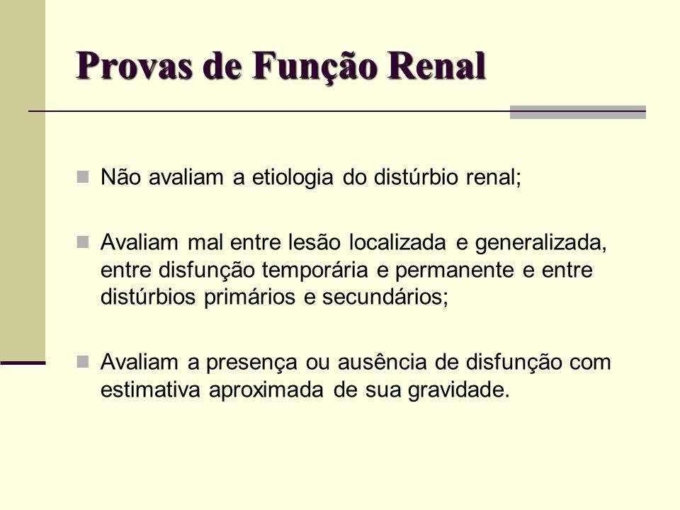 Provas de Função Renal Não avaliam a etiologia do distúrbio renal;