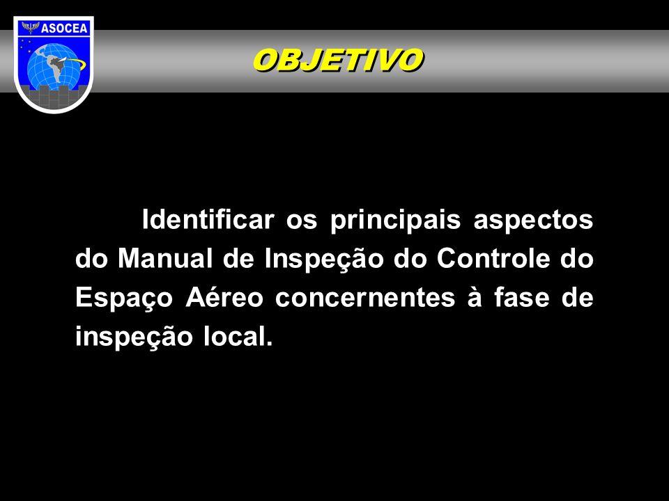 OBJETIVOIdentificar os principais aspectos do Manual de Inspeção do Controle do Espaço Aéreo concernentes à fase de inspeção local.