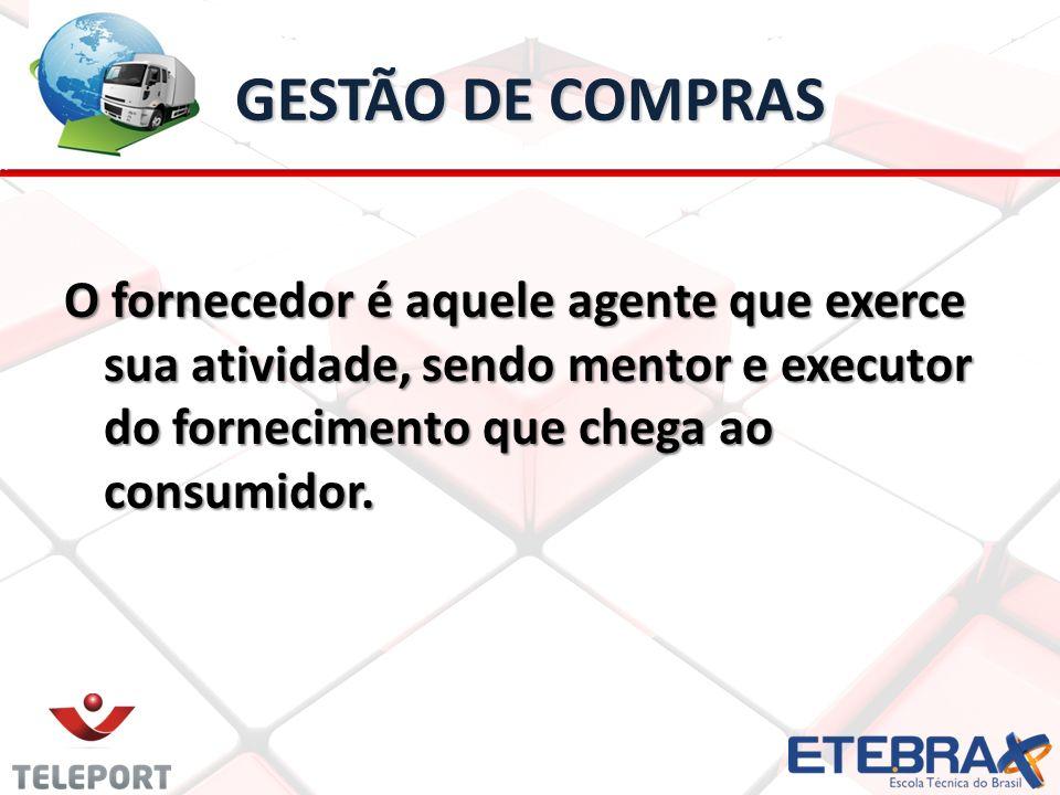 GESTÃO DE COMPRAS O fornecedor é aquele agente que exerce sua atividade, sendo mentor e executor do fornecimento que chega ao consumidor.