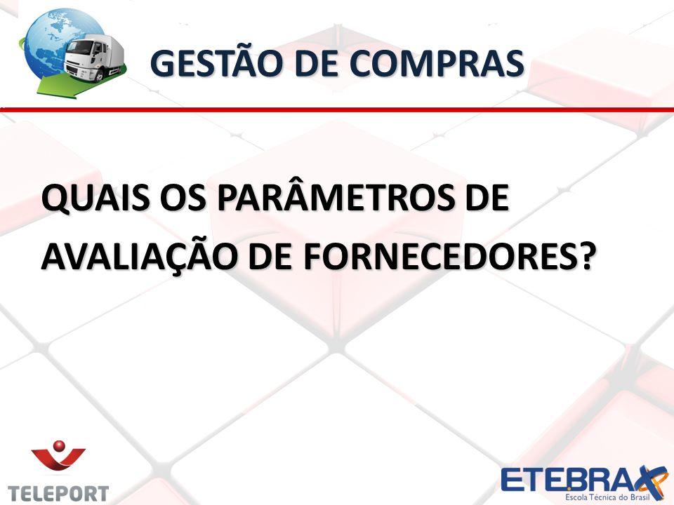 GESTÃO DE COMPRAS QUAIS OS PARÂMETROS DE AVALIAÇÃO DE FORNECEDORES