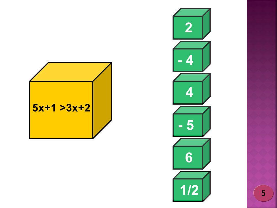 2 - 4 4 5x+1 >3x+2 - 5 6 1/2 - 4 5