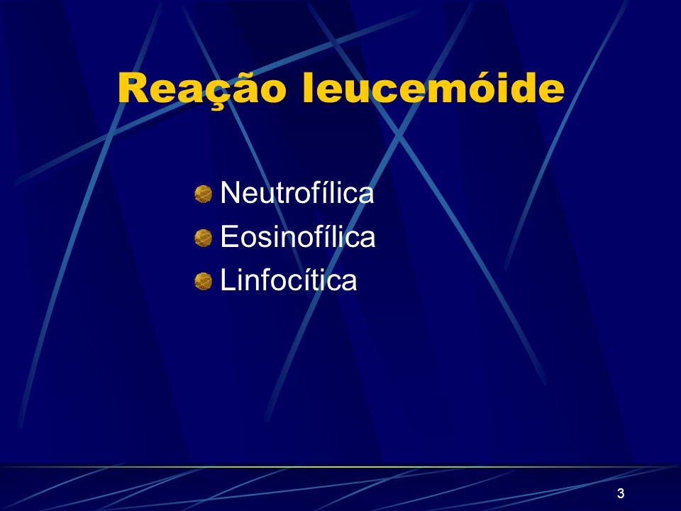 Reação leucemóide Neutrofílica Eosinofílica Linfocítica