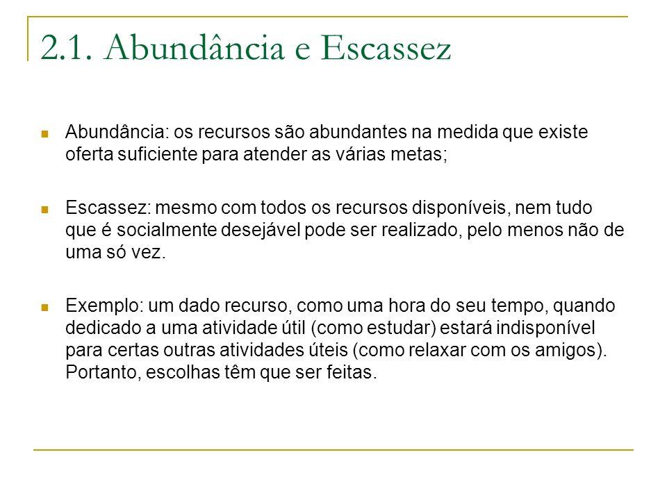 2.1. Abundância e EscassezAbundância: os recursos são abundantes na medida que existe oferta suficiente para atender as várias metas;