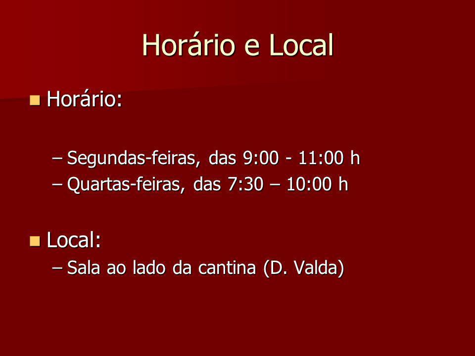 Horário e Local Horário: Local: Segundas-feiras, das 9:00 - 11:00 h