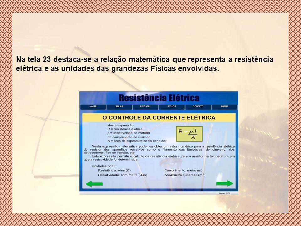 Na tela 23 destaca-se a relação matemática que representa a resistência elétrica e as unidades das grandezas Físicas envolvidas.
