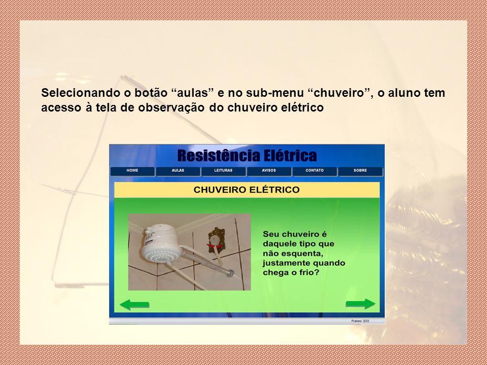 Selecionando o botão aulas e no sub-menu chuveiro , o aluno tem acesso à tela de observação do chuveiro elétrico
