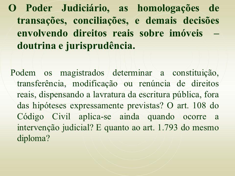O Poder Judiciário, as homologações de transações, conciliações, e demais decisões envolvendo direitos reais sobre imóveis – doutrina e jurisprudência.