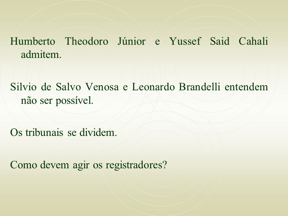 Humberto Theodoro Júnior e Yussef Said Cahali admitem.