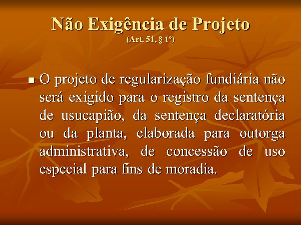 Não Exigência de Projeto (Art. 51, § 1º)