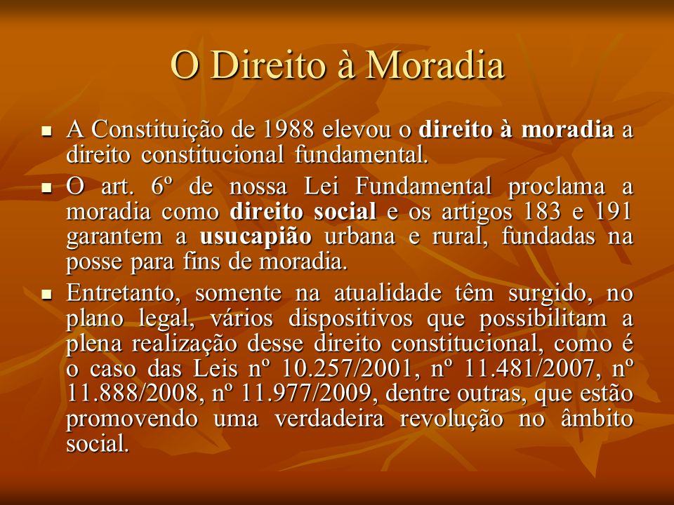O Direito à Moradia A Constituição de 1988 elevou o direito à moradia a direito constitucional fundamental.