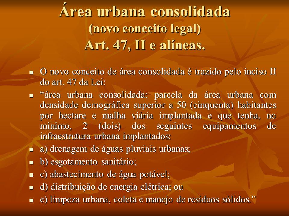 Área urbana consolidada (novo conceito legal) Art. 47, II e alíneas.