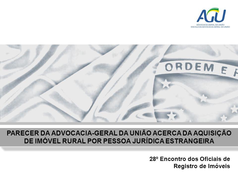 PARECER DA ADVOCACIA-GERAL DA UNIÃO ACERCA DA AQUISIÇÃO DE IMÓVEL RURAL POR PESSOA JURÍDICA ESTRANGEIRA