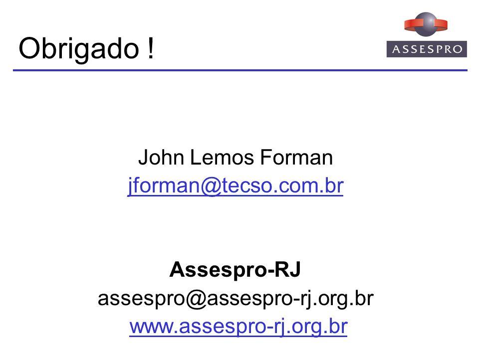 Obrigado ! John Lemos Forman jforman@tecso.com.br Assespro-RJ