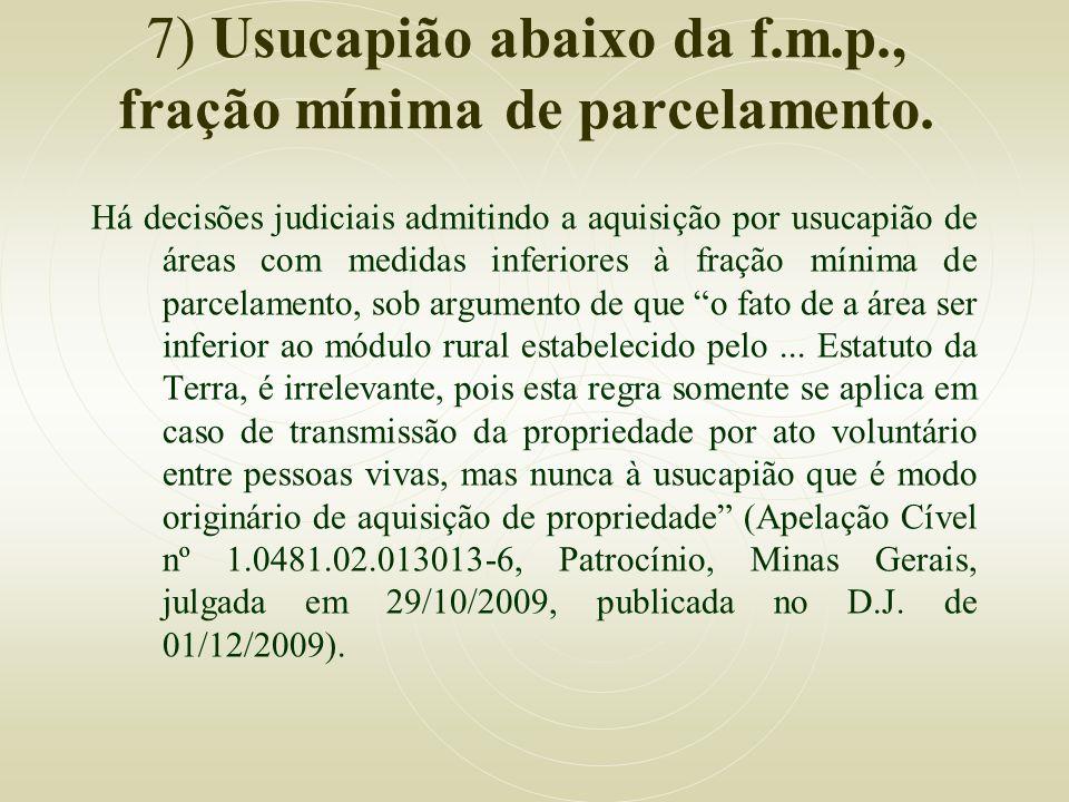 7) Usucapião abaixo da f.m.p., fração mínima de parcelamento.