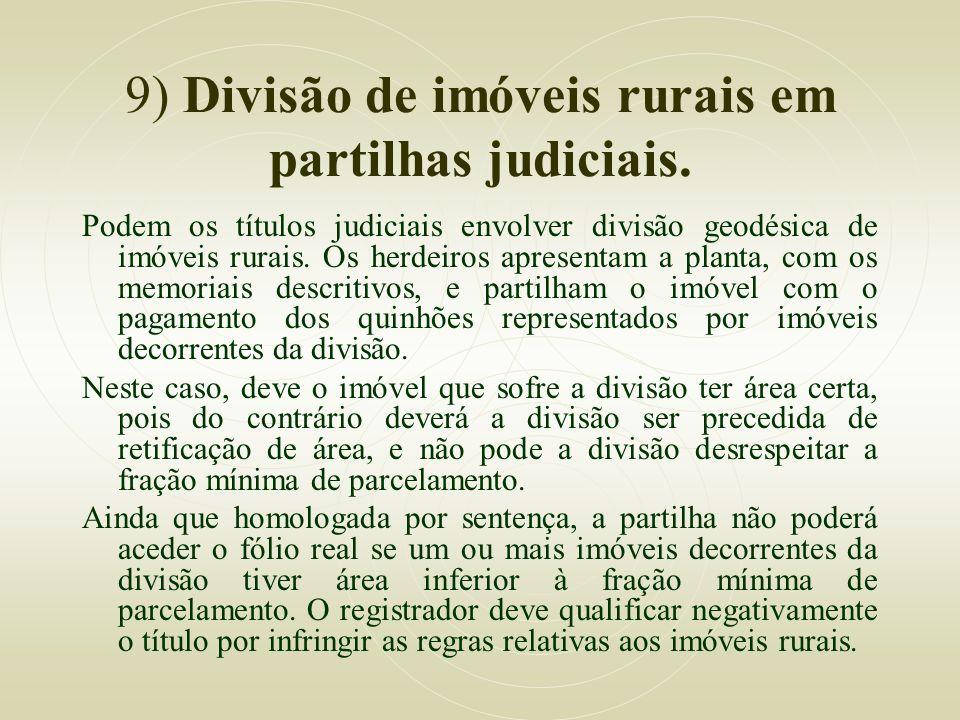 9) Divisão de imóveis rurais em partilhas judiciais.