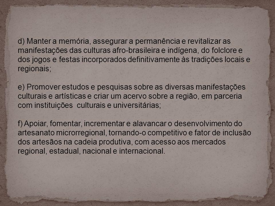 d) Manter a memória, assegurar a permanência e revitalizar as manifestações das culturas afro-brasileira e indígena, do folclore e dos jogos e festas incorporados definitivamente às tradições locais e regionais;