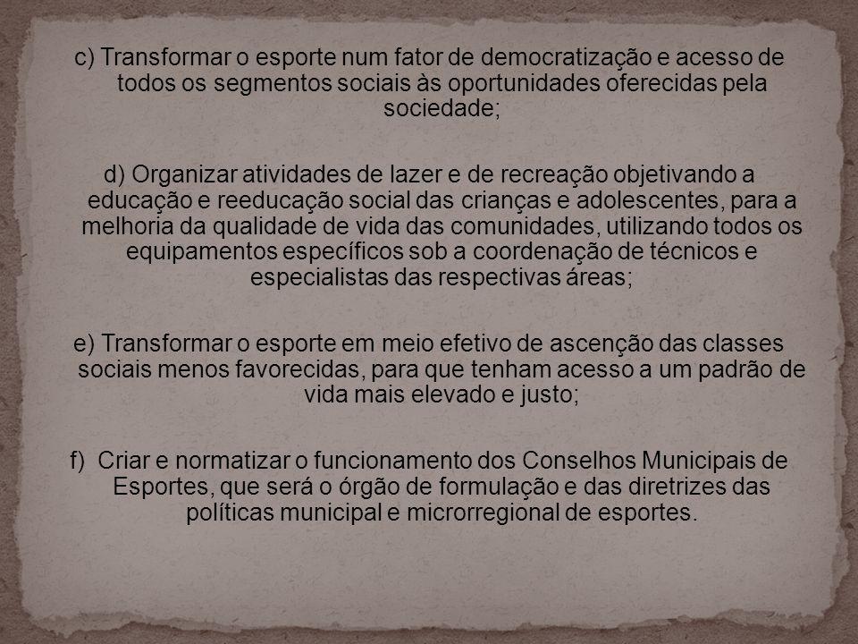 c) Transformar o esporte num fator de democratização e acesso de todos os segmentos sociais às oportunidades oferecidas pela sociedade;