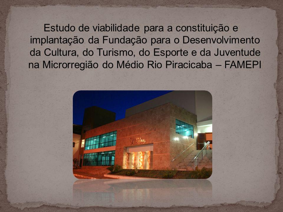 Estudo de viabilidade para a constituição e implantação da Fundação para o Desenvolvimento da Cultura, do Turismo, do Esporte e da Juventude na Microrregião do Médio Rio Piracicaba – FAMEPI