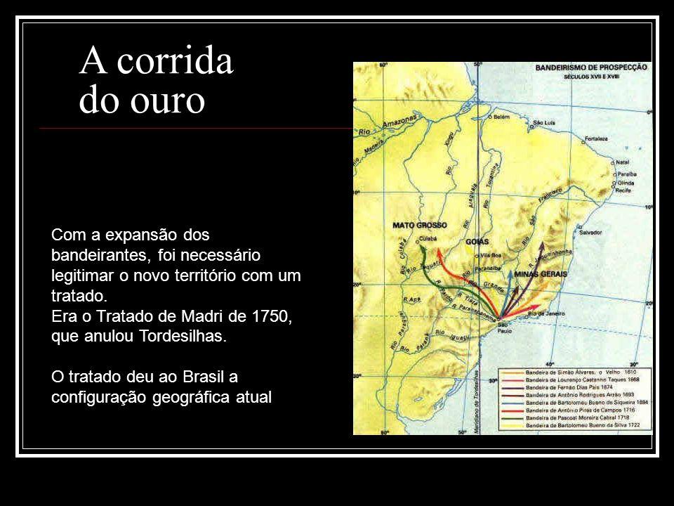 A corrida do ouro Com a expansão dos bandeirantes, foi necessário legitimar o novo território com um tratado.