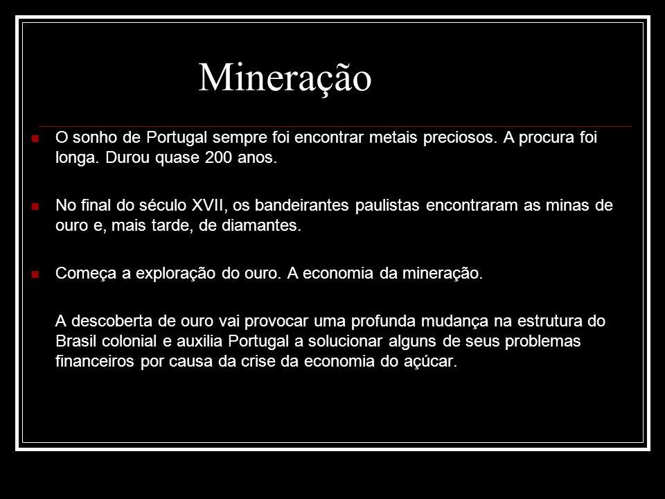 Mineração O sonho de Portugal sempre foi encontrar metais preciosos. A procura foi longa. Durou quase 200 anos.