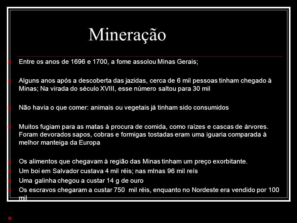 Mineração Entre os anos de 1696 e 1700, a fome assolou Minas Gerais;