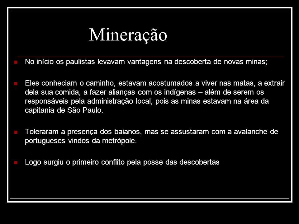 Mineração No início os paulistas levavam vantagens na descoberta de novas minas;
