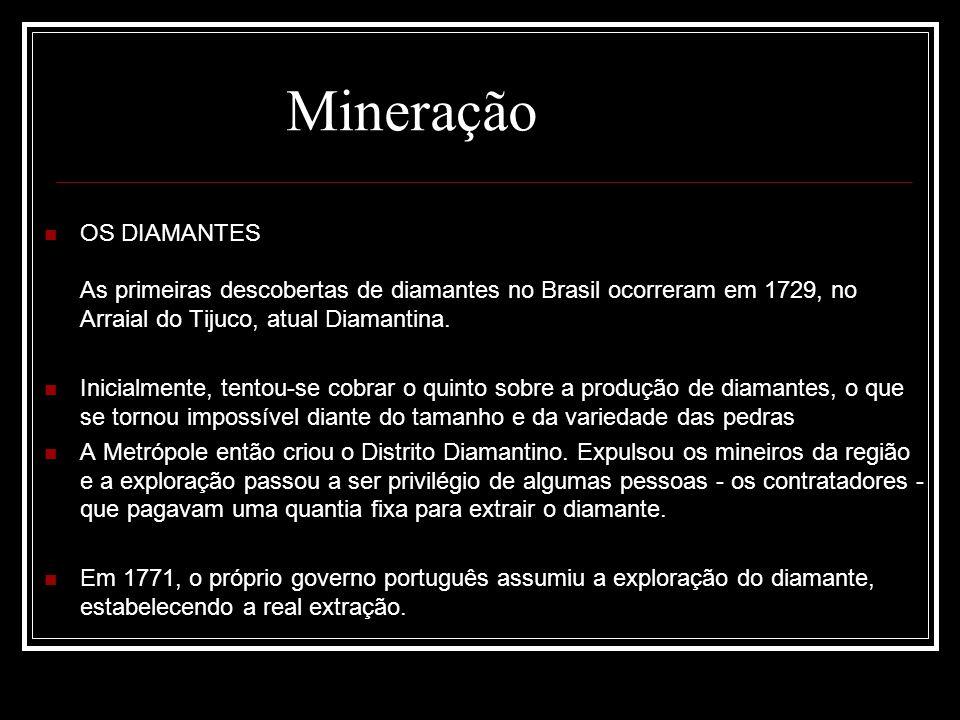 Mineração OS DIAMANTES As primeiras descobertas de diamantes no Brasil ocorreram em 1729, no Arraial do Tijuco, atual Diamantina.