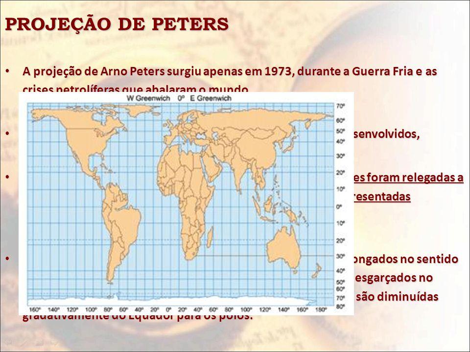 PROJEÇÃO DE PETERS A projeção de Arno Peters surgiu apenas em 1973, durante a Guerra Fria e as crises petrolíferas que abalaram o mundo.