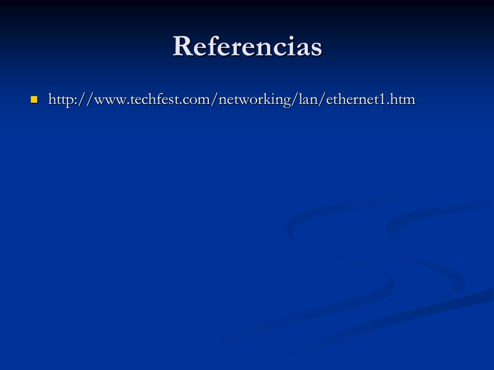 Referencias http://www.techfest.com/networking/lan/ethernet1.htm