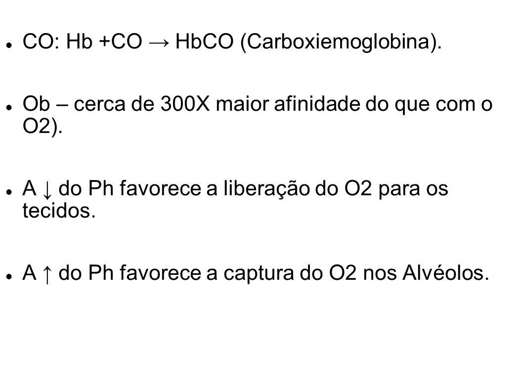 CO: Hb +CO → HbCO (Carboxiemoglobina).