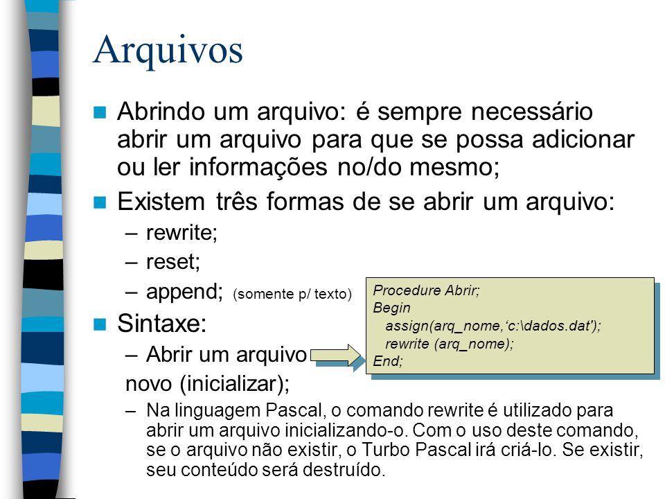 Arquivos Abrindo um arquivo: é sempre necessário abrir um arquivo para que se possa adicionar ou ler informações no/do mesmo;