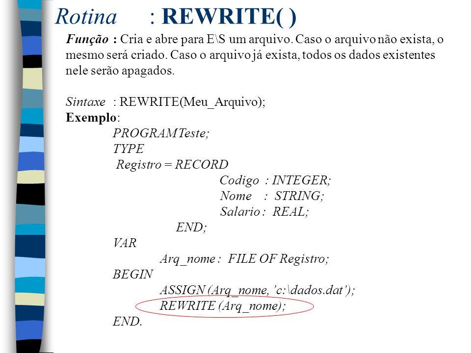 Rotina : REWRITE( )