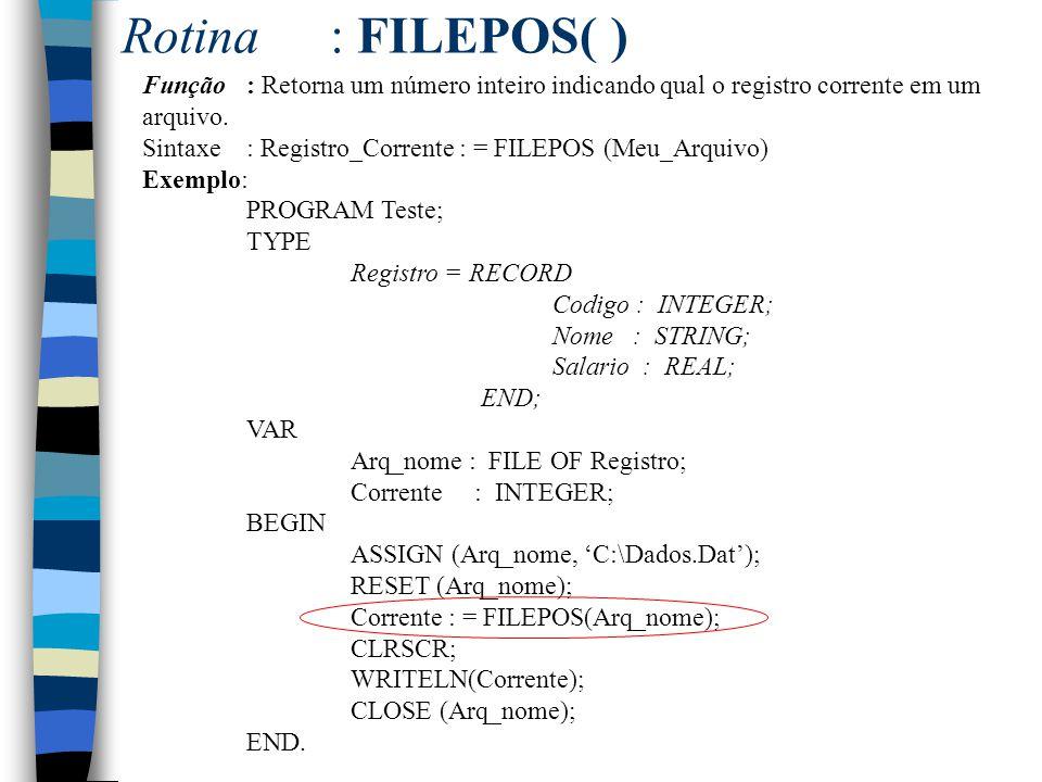 Rotina : FILEPOS( ) Função : Retorna um número inteiro indicando qual o registro corrente em um arquivo.