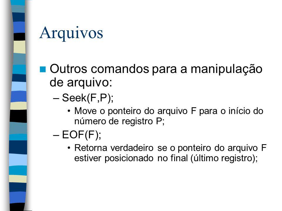 Arquivos Outros comandos para a manipulação de arquivo: Seek(F,P);