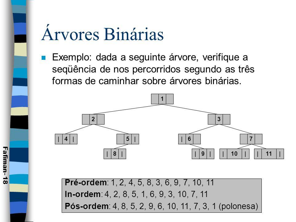 Árvores Binárias Exemplo: dada a seguinte árvore, verifique a seqüência de nos percorridos segundo as três formas de caminhar sobre árvores binárias.