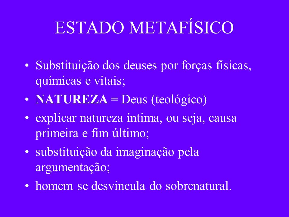 ESTADO METAFÍSICOSubstituição dos deuses por forças físicas, químicas e vitais; NATUREZA = Deus (teológico)
