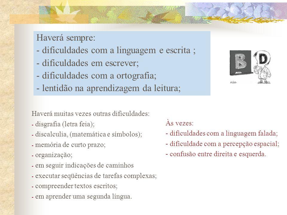 - dificuldades com a linguagem e escrita ; - dificuldades em escrever;