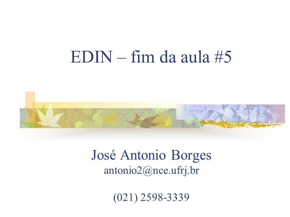 EDIN – fim da aula #5 José Antonio Borges antonio2@nce. ufrj