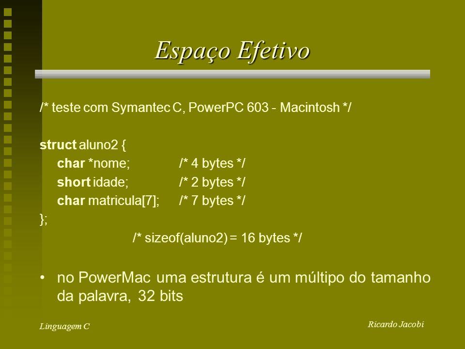 Espaço Efetivo /* teste com Symantec C, PowerPC 603 - Macintosh */ struct aluno2 { char *nome; /* 4 bytes */