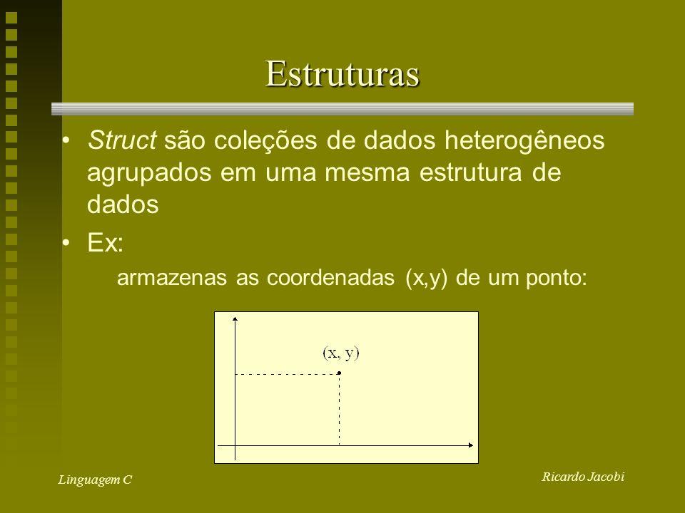 Estruturas Struct são coleções de dados heterogêneos agrupados em uma mesma estrutura de dados. Ex: