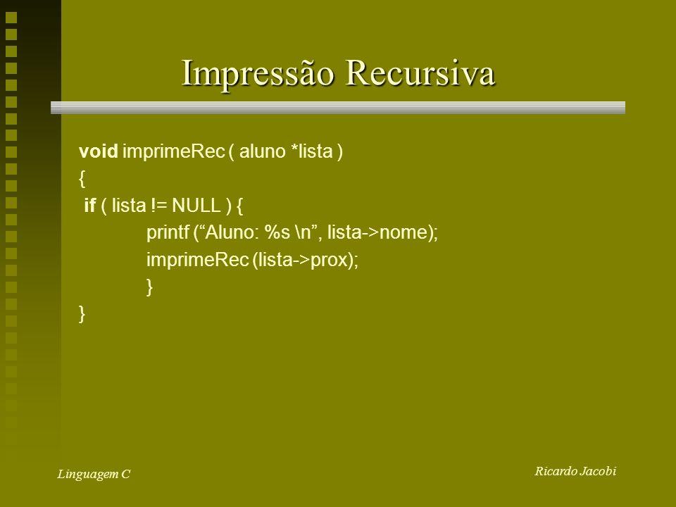 Impressão Recursiva void imprimeRec ( aluno *lista ) {