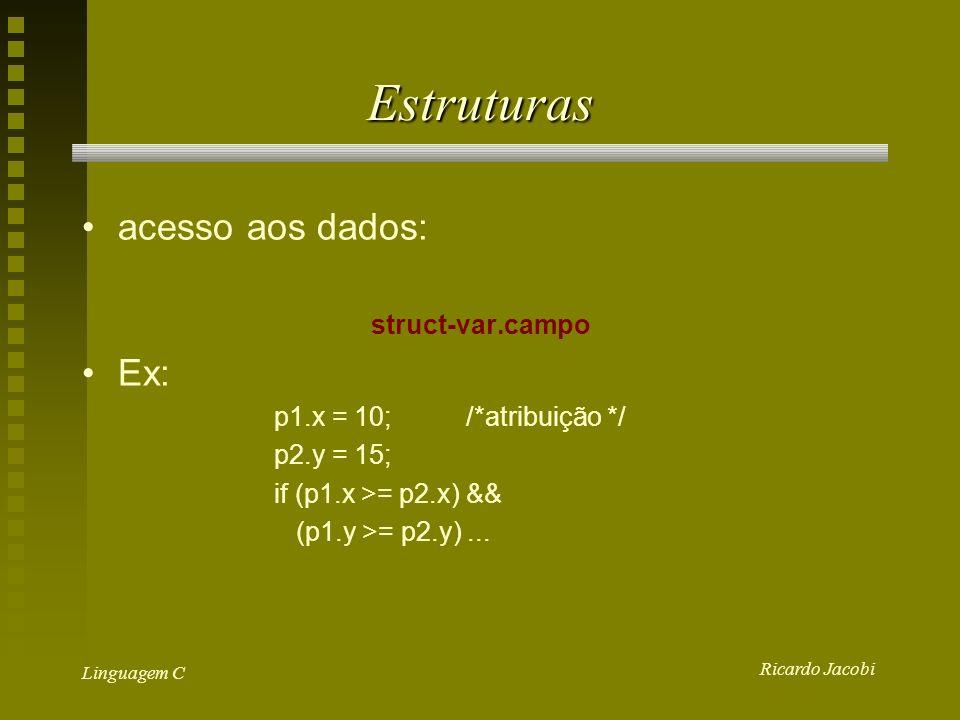 Estruturas acesso aos dados: Ex: struct-var.campo