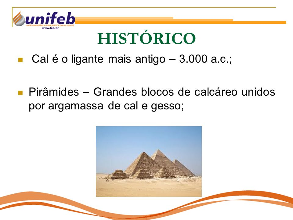 HISTÓRICO Cal é o ligante mais antigo – 3.000 a.c.;
