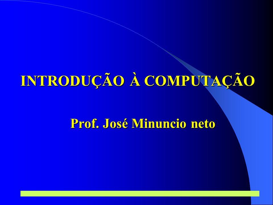 INTRODUÇÃO À COMPUTAÇÃO Prof. José Minuncio neto