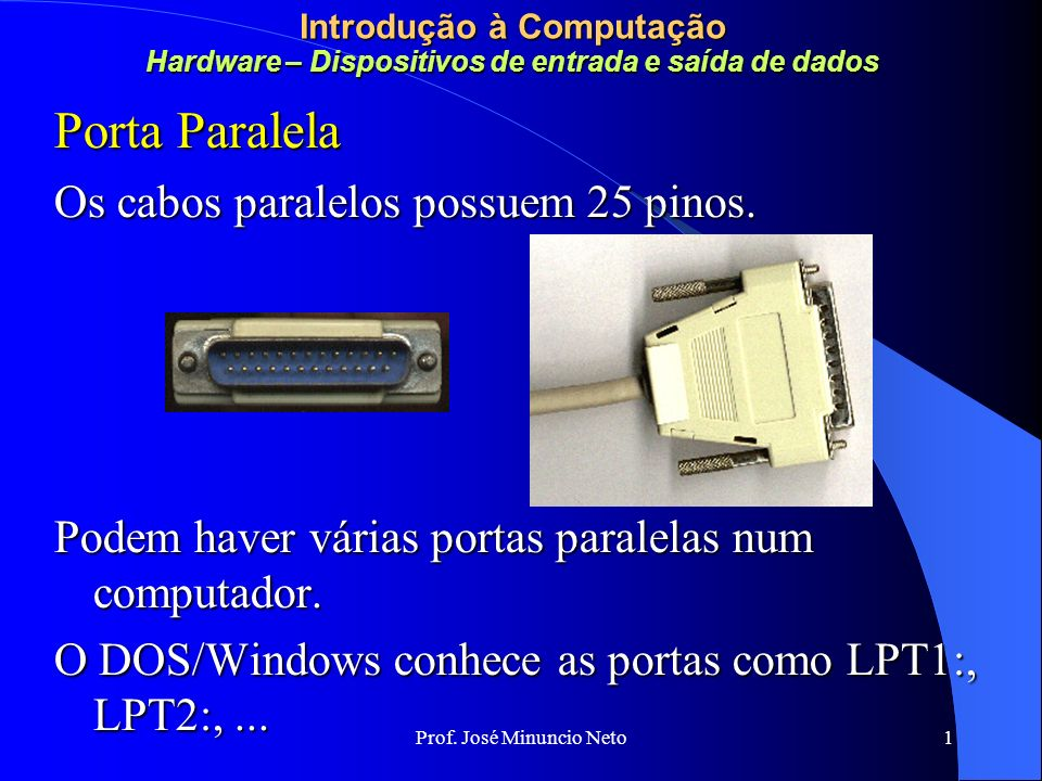 Porta Paralela Os cabos paralelos possuem 25 pinos.