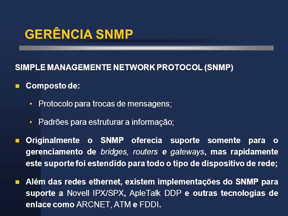 GERÊNCIA SNMP SIMPLE MANAGEMENTE NETWORK PROTOCOL (SNMP) Composto de: